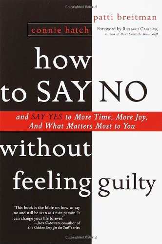 How To Say No Without Feeling Guilty: And Say Yes To More Time, And What Matters Most To You front-455121