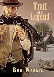 Western: Trail of a Legend (Westerns, Western Books, Western Fiction, Historical, Historical Fiction, Historical Novels, Wild West)