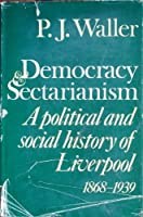 Democracy and Sectarianism: Political and Social History of Liverpool, 1868-1939 (E. Allison Peers Lectures)