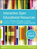 Interactive Open Educational Resources: A Guide to Finding, Choosing, and Using Whats Out There to Transform College Teaching
