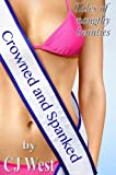 Crowned and Spanked: Tales of naughty beauties