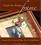 cover of Craft the Perfect Frame: Transform Plain Frames with Papers, Paints and Embellishments