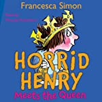 Horrid Henry Meets the Queen   Francesca Simon