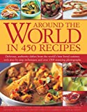 img - for Around the World in 450 Recipes: Delicious, Authentic Dishes From The World's Best-Loved Cuisines With Step-By-Step Techniques And Over 1500 Photographs book / textbook / text book