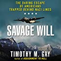 Savage Will: The Daring Escape of Americans Trapped Behind Nazi Lines Audiobook by Timothy M. Gay Narrated by Derek Shetterly