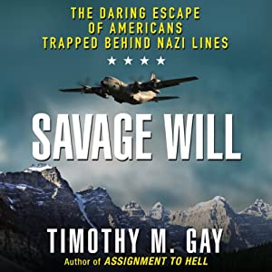 Savage Will: The Daring Escape of Americans Trapped Behind Nazi Lines | [Timothy M. Gay]