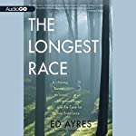 The Longest Race: A Lifelong Runner, an Iconic Ultramarathon, and the Case for Human Endurance | Ed Ayres