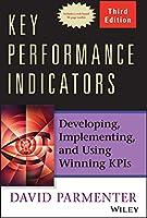 Key Performance Indicators: Developing, Implementing, and Using Winning KPIs