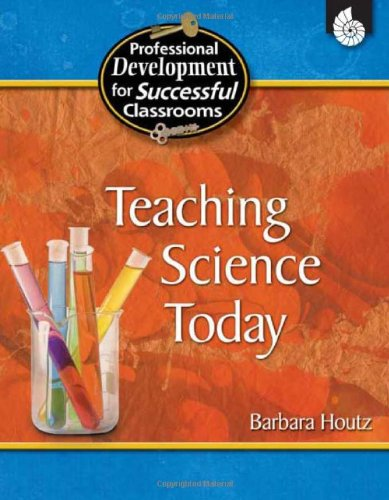 Teaching Science Today (Professional Development For Successful Classrooms)