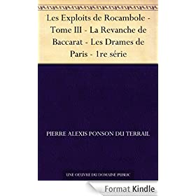 Les Exploits de Rocambole - Tome III - La Revanche de Baccarat - Les Drames de Paris - 1re srie