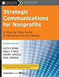 img - for Strategic Communications for Nonprofits: A Step-by-step Guide to Working with the Media (The Jossey-Bass Nonprofit Guidebook Series) by Kathy Bonk (19-Sep-2008) Paperback book / textbook / text book