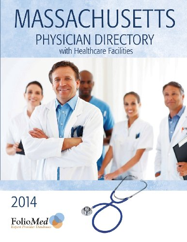 Massachusetts Physician Directory with Healthcare Facilities 2014 Thirty-Seventh Edition (Folio's Physican Directory of