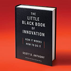 The Little Black Book of Innovation: How It Works, How to Do It | [Scott D Anthony]