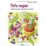 """Tofu vegan: K�stlich kochen und backen mit Tofuvon """"Alexander Nabben"""""""