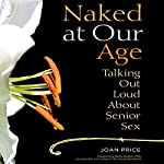 Naked at Our Age: Talking Out Loud About Senior Sex | Joan Price