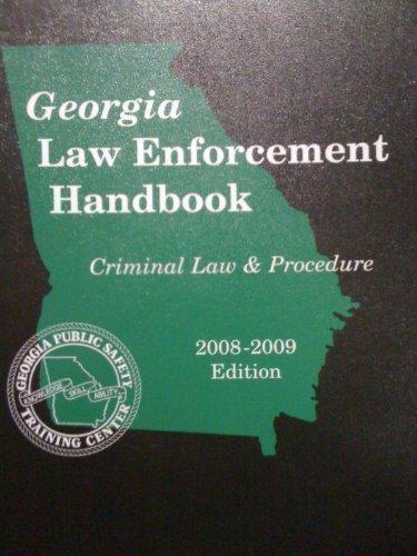 Georgia Law Enforcement Handbook, 2008-2009 Ed. (Criminal Law and Procedure)