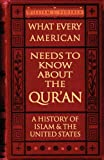 What Every American Needs to Know about the Quran: A History of Islam & the United States