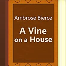 A Vine on a House (Annotated) (       UNABRIDGED) by Ambrose Bierce Narrated by Anastasia Bertollo