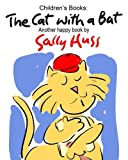 img - for Children's Books: THE CAT WITH A BAT: (Very Funny Rhyming Bedtime Story/Picture Book, About Stick-to-itiveness for Beginner Readers, with 23 Whimsical Illustrations, Ages 2-8) book / textbook / text book