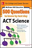 500 ACT Science Questions to Know by Test Day (Mcgraw Hills 500 Questions to Know By Test Day)