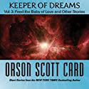 Keeper of Dreams, Volume 3: Feed the Baby of Love and Other Stories (       UNABRIDGED) by Orson Scott Card Narrated by Stefan Rudnicki