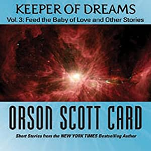 Keeper of Dreams, Volume 3: Feed the Baby of Love and Other Stories | [Orson Scott Card]