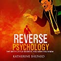 Reverse Psychology: The Dirty Little Secrets That You Wish You Knew Audiobook by Katherine Shepard Narrated by Kelly Rhodes