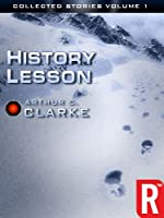 The Collected Stories of Arthur C. Clarke: History Lesson, Volume I (Arthur C. Clarke Collection: Short Stories)