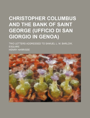 Christopher Columbus and the Bank of Saint George (Ufficio Di San Giorgio in Genoa); Two Letters Addressed to Samuel L. M. Barlow, Esquire