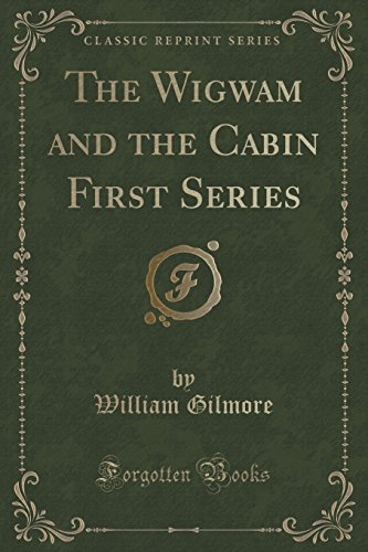 the-wigwam-and-the-cabin-first-series-classic-reprint