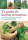 img - for Tu jard n de hierbas arom ticas. Cultivo, recolecci n y conservaci n (Spanish Edition) book / textbook / text book