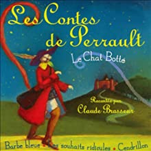 Les Contes de Perrault: Le Chat Botté / Barbe bleue / Les souhaits ridicules / Cendrillon | Livre audio Auteur(s) : Charles Perrault Narrateur(s) : Claude Brasseur