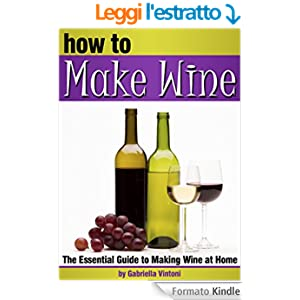How to make wine the essential guide to making wine at home english edition ebook gabriella - Make good house wine tips vinter ...