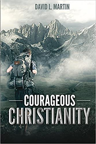 Courageous Christianity: Dare to live a radical life