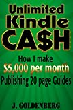 Unlimited Kindle Cash: How I make $5,000 per month publishing 20 page guides (Make Money Online Book 1) (English Edition)