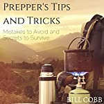 Prepper's Tips and Tricks: Mistakes to Avoid and Secrets to Survive | Bill Cobb