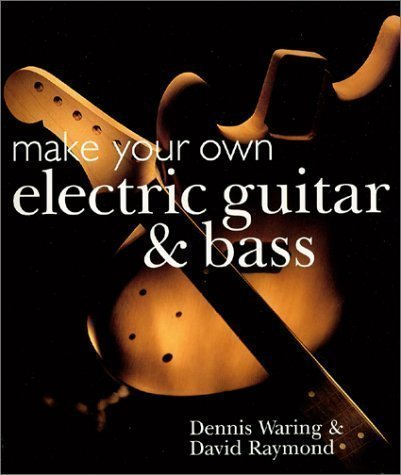 Make Your Own Electric Guitar And Bass By Waring, Dennis Published By Sterling (2001)