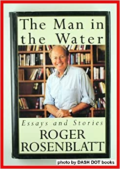 roger rosenblatt man in the water A collection of essays, reportage, and criticism features the author's man of the  year profile of ronald reagan for time, his award-winning article on.