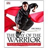 The Way of the Warrior: Martial Arts and Fighting Skills from Around the Worldby Chris Crudelli