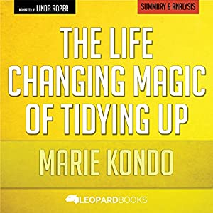 The Life-Changing Magic of Tidying Up, by Marie Kondo | Unofficial & Independent Summary & Analysis Audiobook