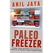 Paleo Freezer: Freeze Heat and Eat! Your Guide to Delicious and Healthy Paleo Freezer Meals (Paleo Freezer - Freezer Meals - Gluten Free - Meal Prep - Recipes)