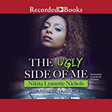 The Ugly Side of Me (       UNABRIDGED) by Nikita Lynnette Nichols Narrated by Lynnette Freeman