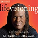 Life Visioning: A Transformative Process for Activating Your Unique Gifts and Highest Potential  by Michael Bernard Beckwith Narrated by Michael Bernard Beckwith