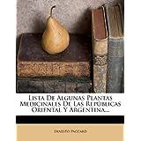 Lista de Algunas Plantas Medicinales de Las Rep Blicas Oriental y Argentina...