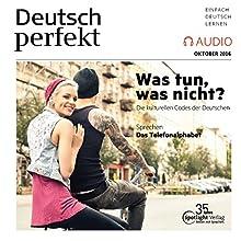 Deutsch perfekt Audio. 10/2016: Deutsch lernen Audio - Was tun, was nicht? Hörbuch von  div. Gesprochen von:  div.