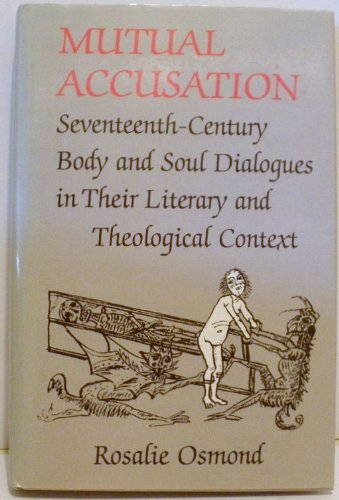 Mutual Accusations: Seventeenth Century Body and Soul Dialogues in Their Literary and Theological Context