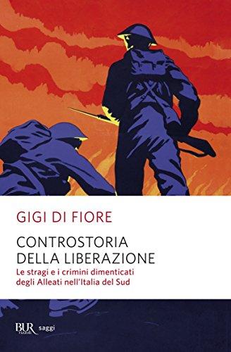Controstoria della Liberazione: Le stragi e i crimini dimenticati degli Alleati nell'Italia del Sud (Saggi)