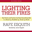 Lighting Their Fires: How Parents and Teachers Can Raise Extraordinary Kids (       UNABRIDGED) by Rafe Esquith Narrated by James Yaegashi