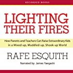 Lighting Their Fires: How Parents and Teachers Can Raise Extraordinary Kids | Rafe Esquith