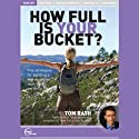 How Full Is Your Bucket? (Live) Speech by Tom Rath Narrated by Tom Rath
